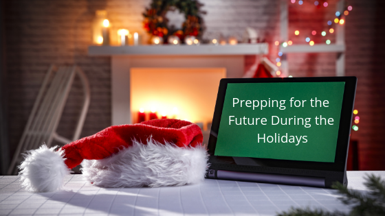 Prepping for the Future During the Holidays