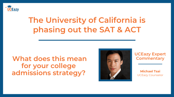 The University of California is phasing out the SAT and ACT. What does this mean for your college admissions strategy?